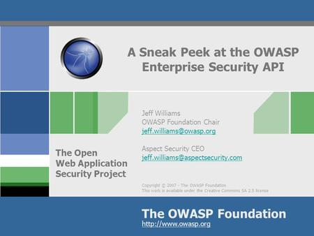 Copyright © 2007 - The OWASP Foundation This work is available under the Creative Commons SA 2.5 license The OWASP Foundation The Open Web Application.