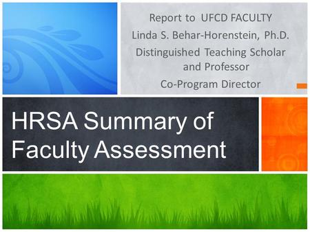 Report to UFCD FACULTY Linda S. Behar-Horenstein, Ph.D. Distinguished Teaching Scholar and Professor Co-Program Director HRSA Summary of Faculty Assessment.