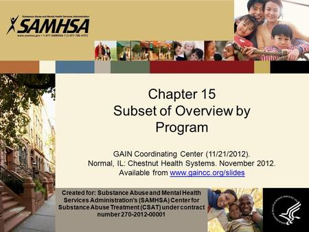Chapter 15 Subset of Overview by Program GAIN Coordinating Center (11/21/2012). Normal, IL: Chestnut Health Systems. November 2012. Available from www.gaincc.org/slideswww.gaincc.org/slides.