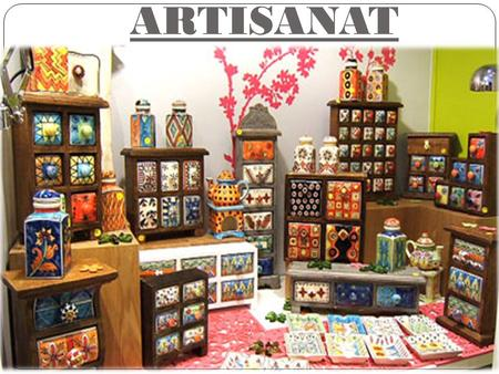 "ARTISANAT. ""WORK DONE WITH TASTE AND LOVE, IS ALWAYS AN ORIGINAL AND UNIQUE CREATION"""