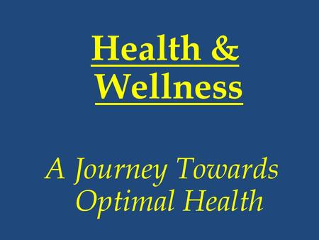 Health & Wellness A Journey Towards Optimal Health.