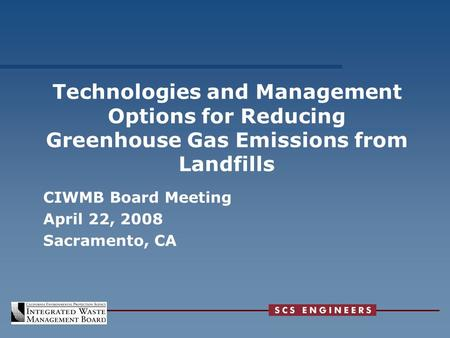 Technologies and Management Options for Reducing Greenhouse Gas Emissions from Landfills CIWMB Board Meeting April 22, 2008 Sacramento, CA.