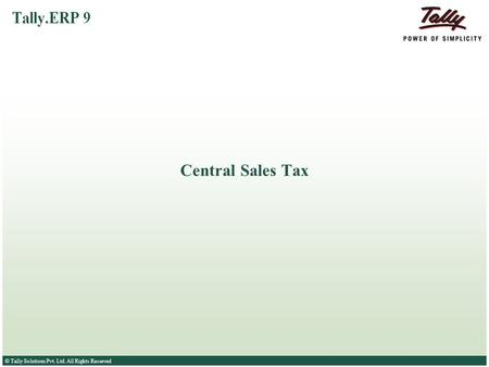© Tally Solutions Pvt. Ltd. All Rights Reserved Central Sales Tax.