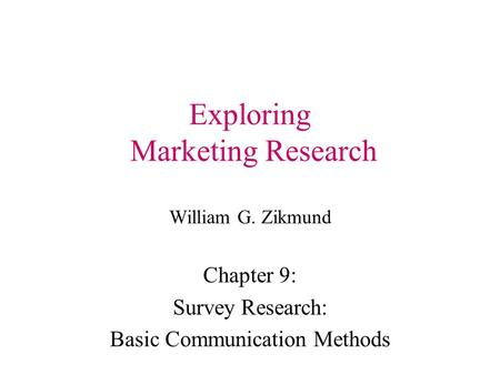 Exploring Marketing Research William G. Zikmund Chapter 9: Survey Research: Basic Communication Methods.