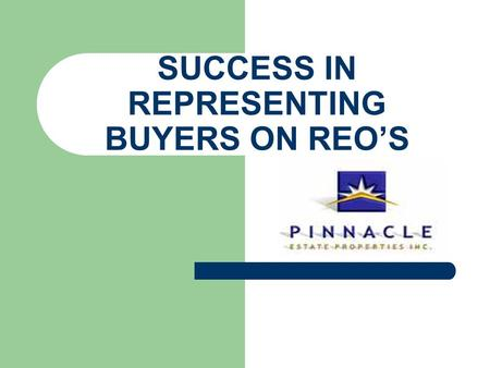 SUCCESS IN REPRESENTING BUYERS ON REO'S. OBSTACLES SO MANY ACTIVE LISTINGS IN THE AVERAGE PRICE RANGES ARE R.E.O.'S MANY OF THESE LISTINGS HAVE MULTIPLE.