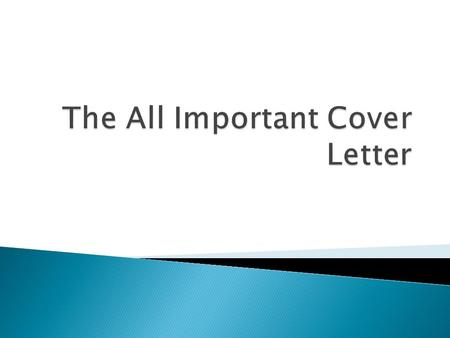  Your cover letter tells the employer what position you are applying for and gives you a chance to tell a little more about yourself than what is in.