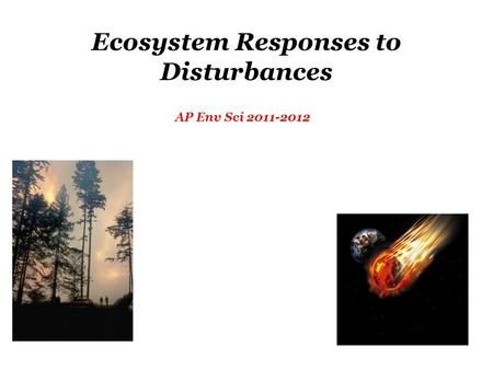 Ecosystem Responses to Disturbances AP Env Sci 2011-2012.