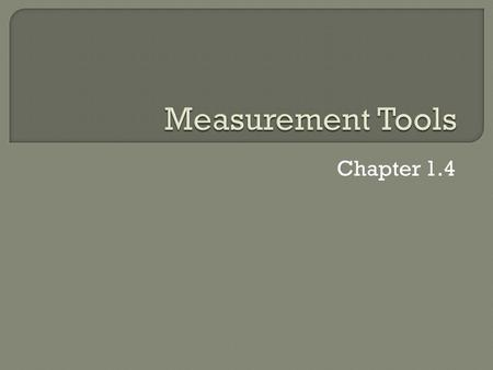 Chapter 1.4. < BackNext >PreviewMain Tools for Measuring Tools for Analyzing Stopwatches, metersticks, thermometers, and balances are examples of tools.