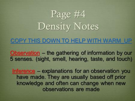 Page #4 Density Notes COPY THIS DOWN TO HELP WITH WARM_UP Observation – the gathering of information by our 5 senses. (sight, smell, hearing, taste, and.