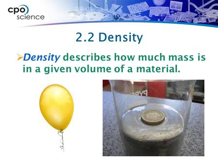 2.2 Density  Density describes how much mass is in a given volume of a material.
