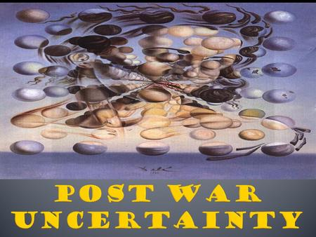 Chapter 31 – Section 1 Post War Uncertainty.