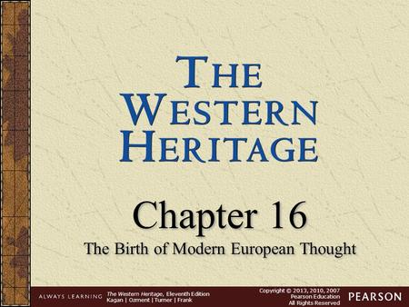 The Western Heritage, Eleventh Edition Kagan | Ozment | Turner | Frank Copyright © 2013, 2010, 2007 Pearson Education All Rights Reserved Chapter 16 The.