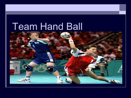 Team Hand Ball. Objective MModern handball is a team sport where two teams of seven players each (six players and a goalkeeper) pass and bounce a ball.