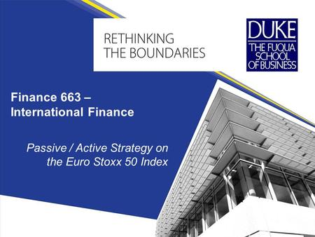 Finance 663 – International Finance Passive / Active Strategy on the Euro Stoxx 50 Index.