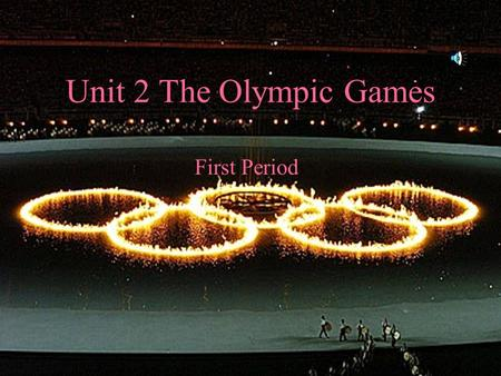 Unit 2 The Olympic Games First Period.