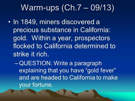 Warm-ups (Ch.7 – 09/13) In 1849, miners discovered a precious substance in California: gold. Within a year, prospectors flocked to California determined.