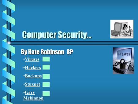 Computer Security... By Kate Robinson 8P Viruses Hackers Backups Stuxnet Gary Mckinnon.