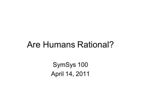 Are Humans Rational? SymSys 100 April 14, 2011. Anderson's Rational Approach to Cognition What underlies the regularities that we see in human behavior?