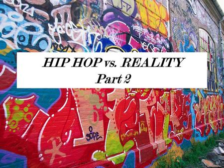 HIP HOP vs. REALITY Part 2. Hip Hop Videos Do you think that today's videos are serving their intended purpose?
