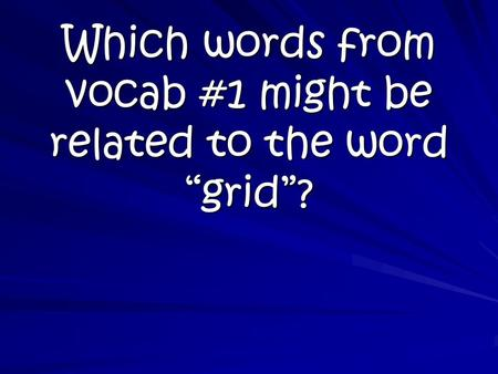 "Which words from vocab #1 might be related to the word ""grid""?"