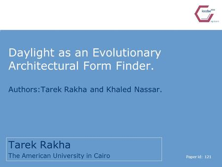 Daylight as an Evolutionary Architectural Form Finder. Tarek Rakha The American University in Cairo Paper id: 121 Authors:Tarek Rakha and Khaled Nassar.