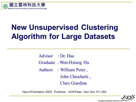 Intelligent Database Systems Lab 國立雲林科技大學 National Yunlin University of Science and Technology 1 New Unsupervised Clustering Algorithm for Large Datasets.