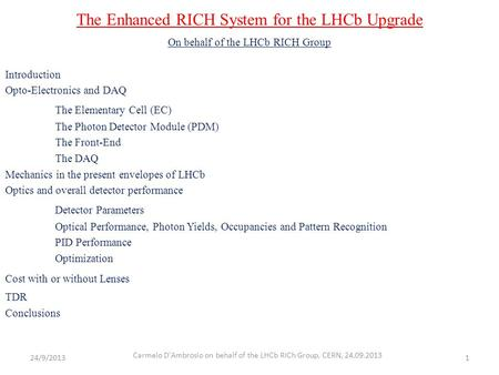The Enhanced RICH System for the LHCb Upgrade On behalf of the LHCb RICH Group Introduction Opto-Electronics and DAQ The Elementary Cell (EC) The Photon.