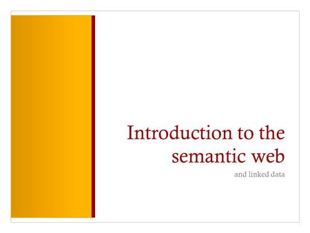 Introduction to the semantic web and linked data.