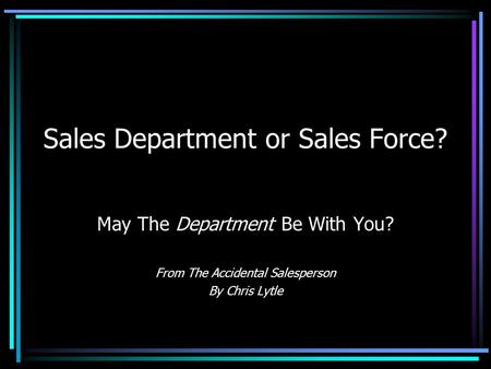 Sales Department or Sales Force? May The Department Be With You? From The Accidental Salesperson By Chris Lytle.