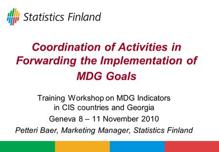 Coordination of Activities in Forwarding the Implementation of MDG Goals Training Workshop on MDG Indicators in CIS countries and Georgia Geneva 8 – 11.