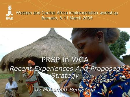 Western and Central Africa implementation workshop Bamako, 8-11 March 2005 PRSP in WCA Recent Experiences And Proposed Strategy by Mohamed Ben-Senia.