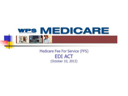 Medicare Fee For Service (FFS) EDI ACT (October 10, 2013) Leader's Line: 866-347-2571 Conference ID: 65137725.