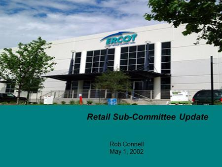 Rob Connell May 1, 2002 Retail Sub-Committee Update.