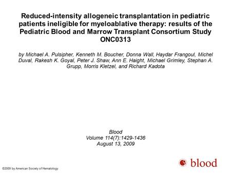 Reduced-intensity allogeneic transplantation in pediatric patients ineligible for myeloablative therapy: results of the Pediatric Blood and Marrow Transplant.