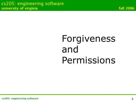 1 cs205: engineering software university of virginia fall 2006 Forgiveness and Permissions.