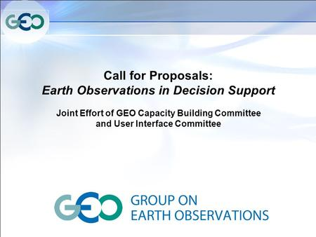 Call for Proposals: Earth Observations in Decision Support Joint Effort of GEO Capacity Building Committee and User Interface Committee.