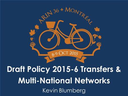 Draft Policy 2015-6 Transfers & Multi-National Networks Kevin Blumberg.