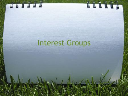 Interest Groups. What are they? Interest groups are LINKAGE institutions, which means they link the public with policymaking. They can be public or private.