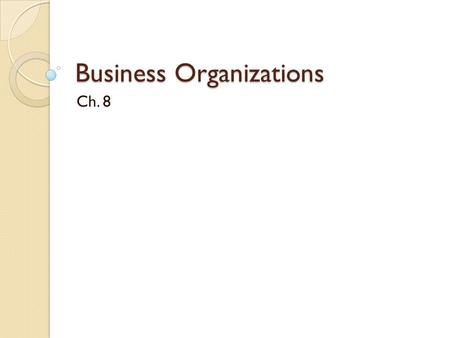 Business Organizations Ch. 8. Corporate Mergers Horizontal mergers combine two or more firms competing in the same market with the same good or service.