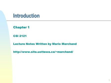 1 Introduction Chapter 1 CSI 2121 Lecture Notes Written by Mario Marchand