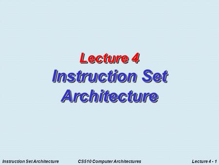 <strong>Instruction</strong> <strong>Set</strong> ArchitectureCS510 <strong>Computer</strong> ArchitecturesLecture 4 - 1 Lecture 4 <strong>Instruction</strong> <strong>Set</strong> Architecture.