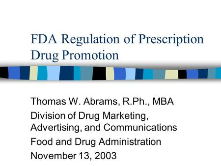 FDA Regulation of Prescription Drug Promotion Thomas W. Abrams, R.Ph., MBA Division of Drug Marketing, Advertising, and Communications Food and Drug Administration.