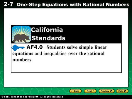 Evaluating Algebraic Expressions 2-7 One-Step Equations with Rational Numbers AF4.0 Students solve simple linear equations and inequalities over the rational.
