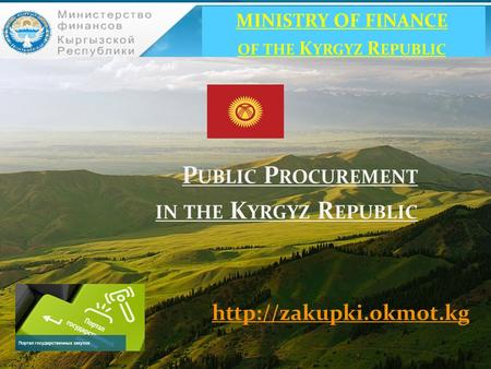 P UBLIC P ROCUREMENT IN THE K YRGYZ R EPUBLIC  MINISTRY OF FINANCE OF THE K YRGYZ R EPUBLIC.