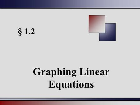 § 1.2 Graphing Linear Equations. Martin-Gay, Beginning and Intermediate Algebra, 4ed 22 Linear Equation in Two Variables A linear equation in two variables.