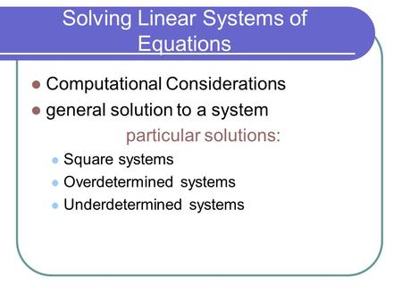 Solving Linear Systems of Equations Computational Considerations general solution to a system particular solutions: Square systems Overdetermined systems.