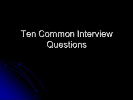 Ten Common Interview Questions. Tell me a little about yourself Keep it relevant to the job or position you are applying for. Keep it relevant to the.