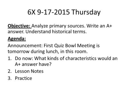 6X 9-17-2015 Thursday Objective: Analyze primary sources. Write an A+ answer. Understand historical terms. Agenda: Announcement: First Quiz Bowl Meeting.
