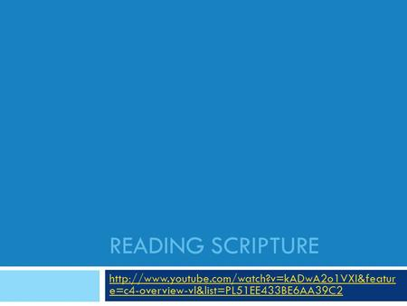 READING SCRIPTURE  e=c4-overview-vl&list=PL51EE433BE6AA39C2.