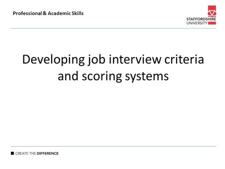 Developing job interview criteria and scoring systems Professional & Academic Skills.